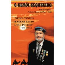 """LIVRO """"O HERÓI ESQUECIDO"""" Premio Nobel da Paz - 1988 (A História do Veterano PE do 1º BPE-RJ Comendandor Márcio Ligocki)"""